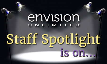 Envision Unlimited's Staff Spotlight is on...