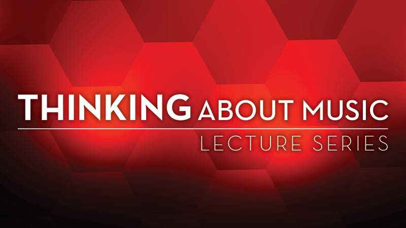A graphic for CCM's Thinking About Music Lecture Series.