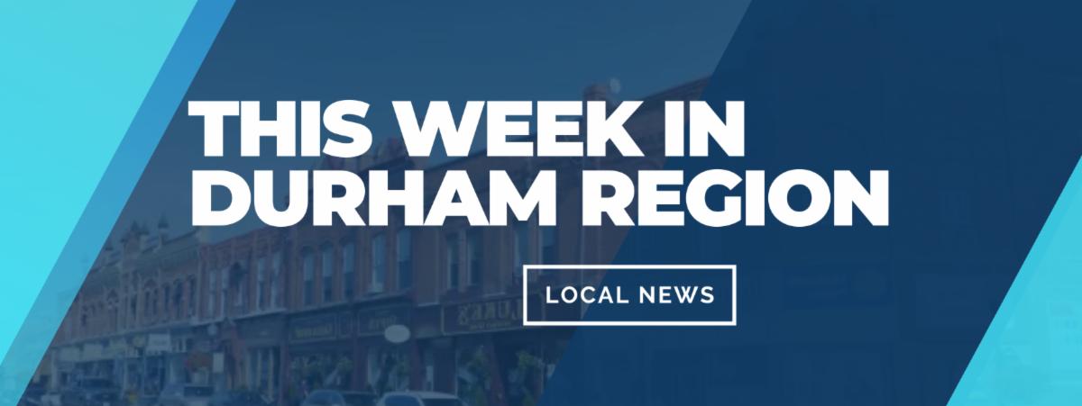 This Week In Durham Region Local News graphic